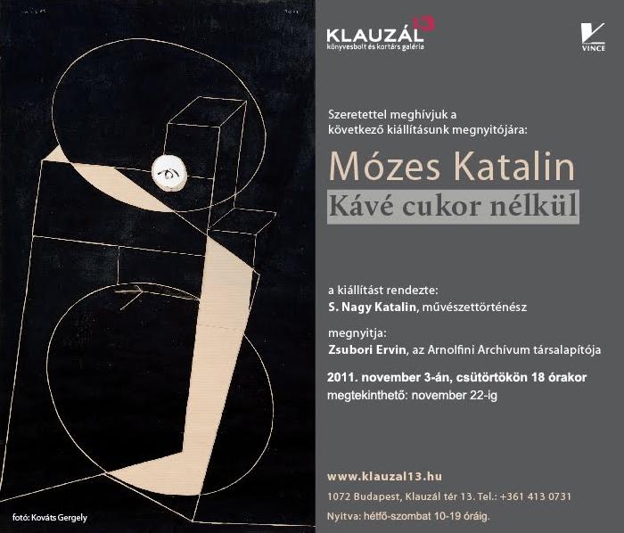 Mózes Katalin: Kávé cukor nélkül - Klauzál 13 Galéria, 2011 (meghívó)